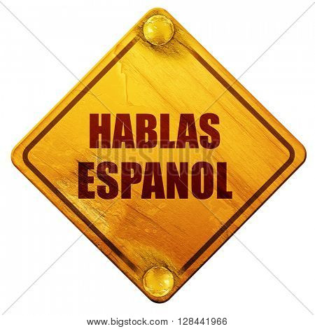 hablas espanol, 3D rendering, isolated grunge yellow road sign