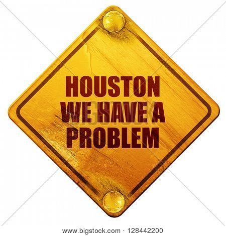 houston we have a problem, 3D rendering, isolated grunge yellow road sign