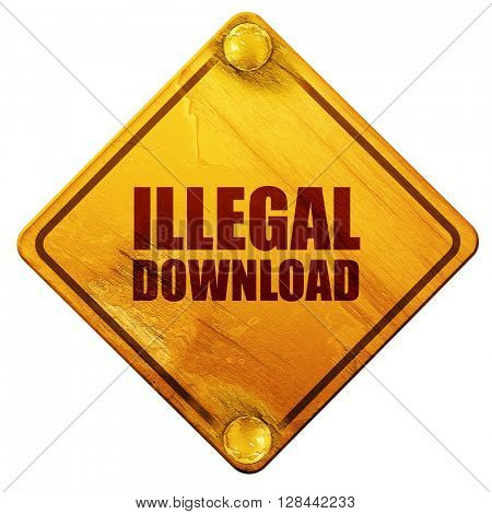 illlegal download, 3D rendering, isolated grunge yellow road sign