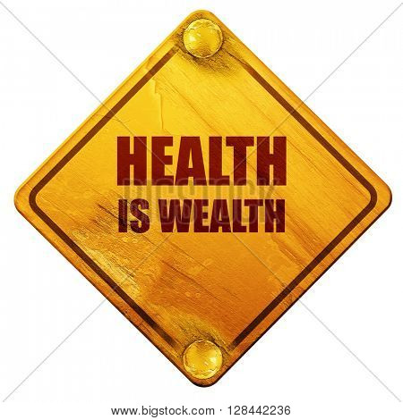health is wealth, 3D rendering, isolated grunge yellow road sign