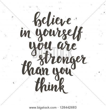 Believe in yourself you are stronger than you think. Hand drawn typography poster. T shirt hand lettered calligraphic design. Inspirational vector typography