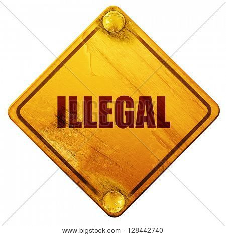 illegal, 3D rendering, isolated grunge yellow road sign
