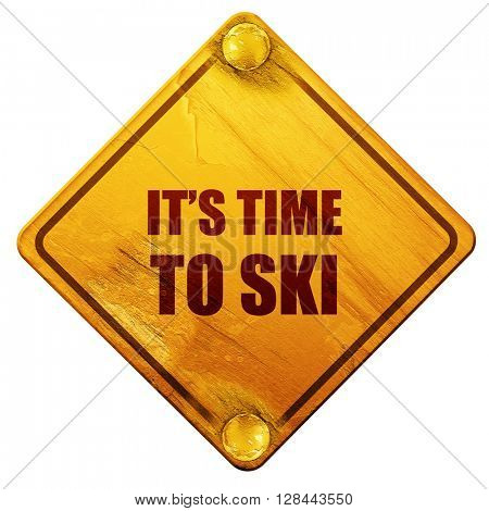 it's time to ski, 3D rendering, isolated grunge yellow road sign