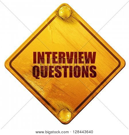 interview questions, 3D rendering, isolated grunge yellow road sign