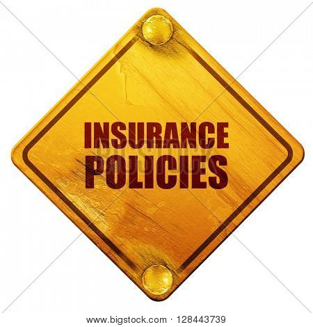 insurance policies, 3D rendering, isolated grunge yellow road sign