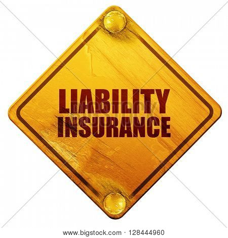liability insurance, 3D rendering, isolated grunge yellow road sign