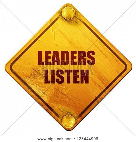 leaders listen, 3D rendering, isolated grunge yellow road sign