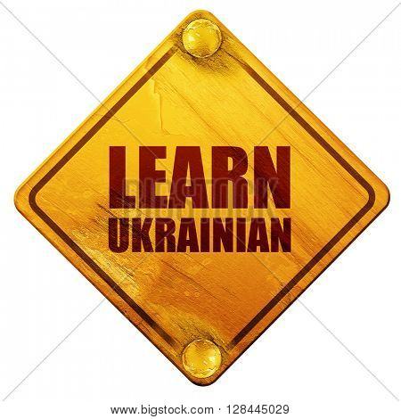 learn ukrainian, 3D rendering, isolated grunge yellow road sign