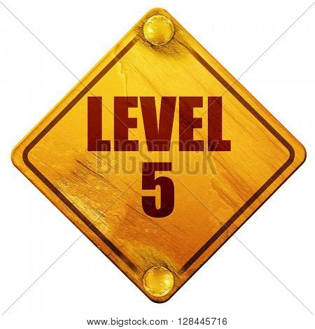 level 5, 3D rendering, isolated grunge yellow road sign