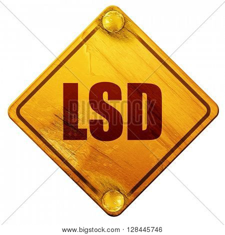 lsd, 3D rendering, isolated grunge yellow road sign