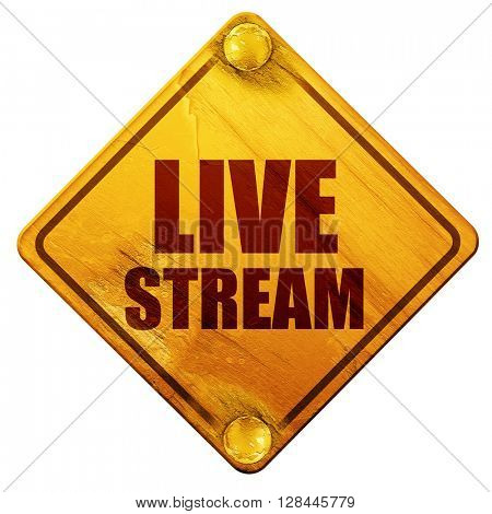 live stream, 3D rendering, isolated grunge yellow road sign