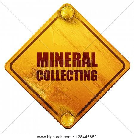 mineral collecting, 3D rendering, isolated grunge yellow road sign
