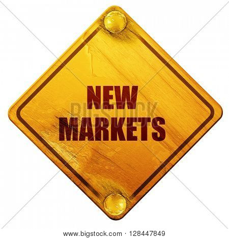 new markets, 3D rendering, isolated grunge yellow road sign