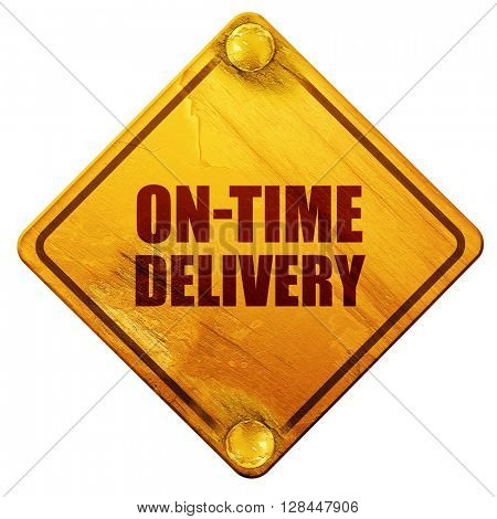 on-time delivery, 3D rendering, isolated grunge yellow road sign