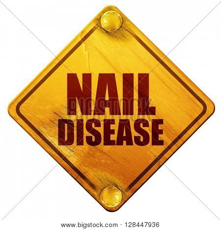 nail disease, 3D rendering, isolated grunge yellow road sign