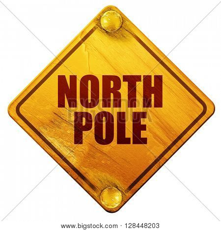 north pole, 3D rendering, isolated grunge yellow road sign