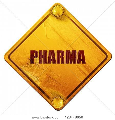 Pharma, 3D rendering, isolated grunge yellow road sign