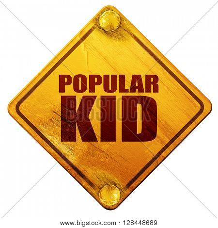 popular kid, 3D rendering, isolated grunge yellow road sign