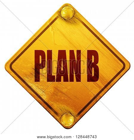 plan b, 3D rendering, isolated grunge yellow road sign