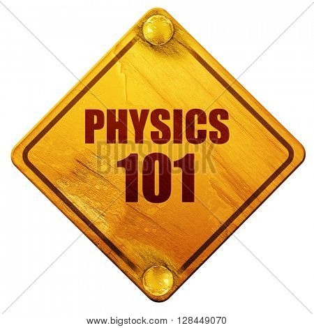 physics 101, 3D rendering, isolated grunge yellow road sign