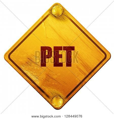 pet, 3D rendering, isolated grunge yellow road sign
