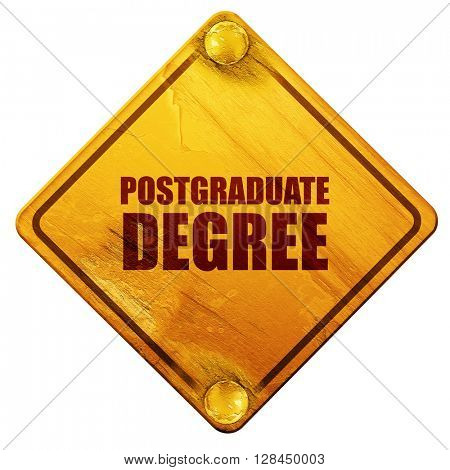 postgraduate degree, 3D rendering, isolated grunge yellow road sign