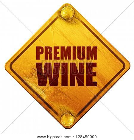 premium wine, 3D rendering, isolated grunge yellow road sign