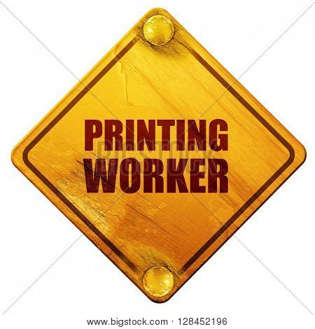 printing worker, 3D rendering, isolated grunge yellow road sign