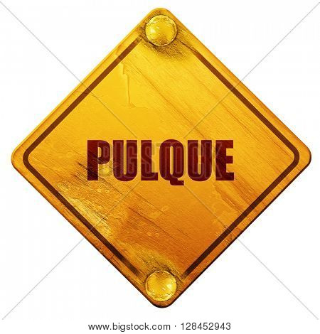 pulque, 3D rendering, isolated grunge yellow road sign
