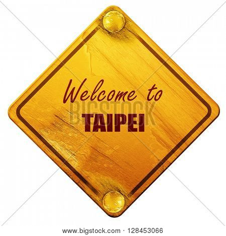 Welcome to taipei, 3D rendering, isolated grunge yellow road sig