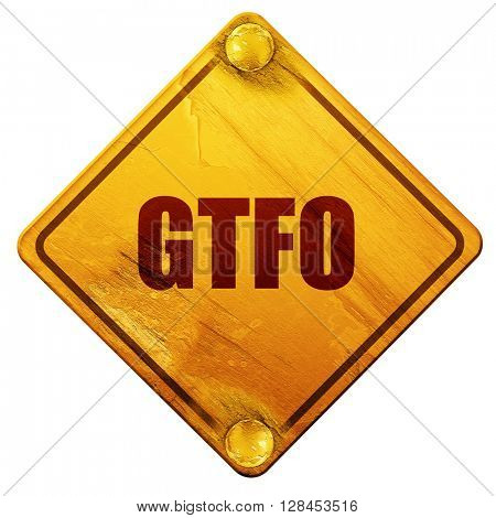 gtfo internet slang, 3D rendering, isolated grunge yellow road s