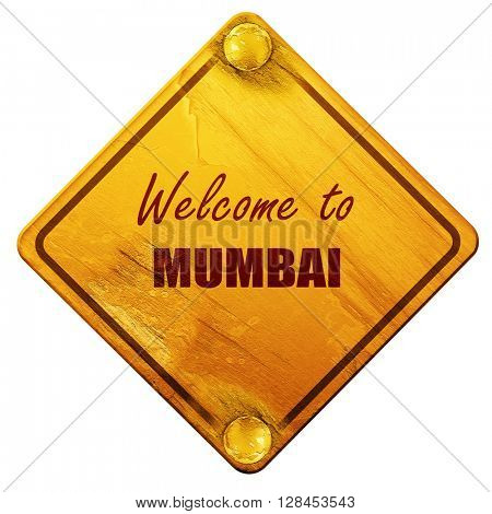 Welcome to mumbai, 3D rendering, isolated grunge yellow road sig