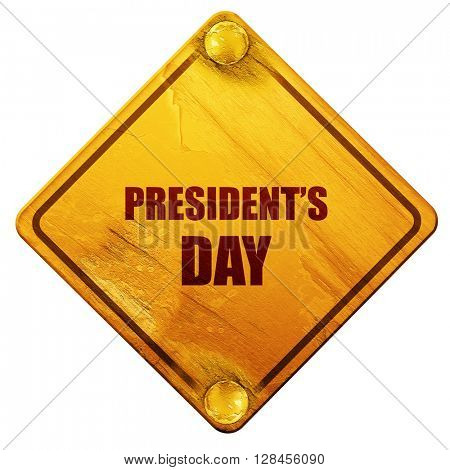 president's day, 3D rendering, isolated grunge yellow road sign