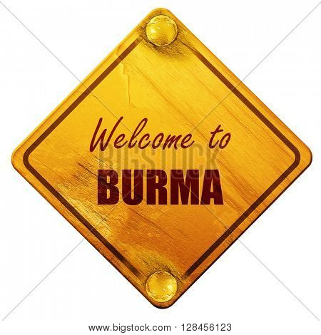 Welcome to burma, 3D rendering, isolated grunge yellow road sign