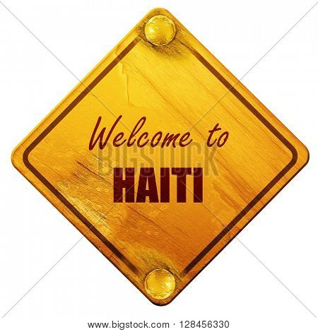 Welcome to haiti, 3D rendering, isolated grunge yellow road sign