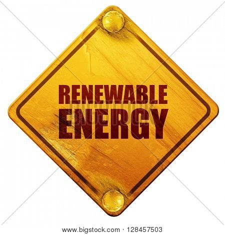 renewable energy, 3D rendering, isolated grunge yellow road sign