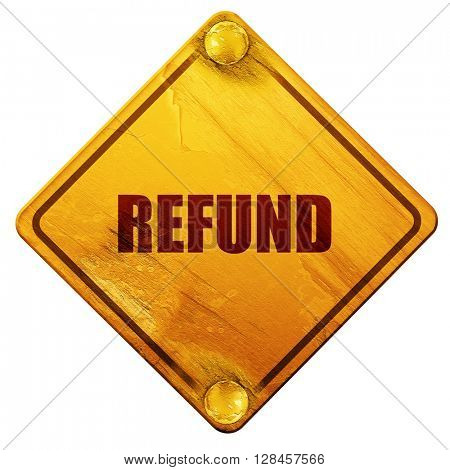 refund, 3D rendering, isolated grunge yellow road sign