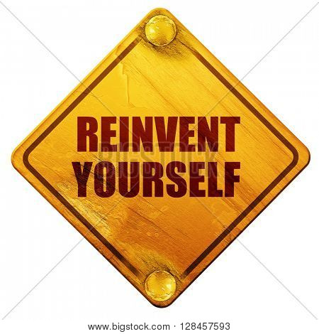 reinvent yourself, 3D rendering, isolated grunge yellow road sig