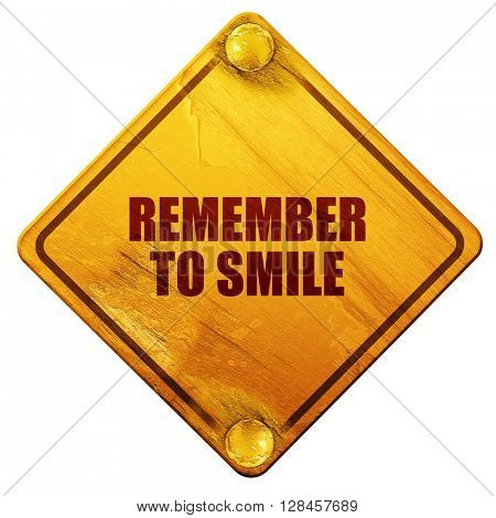 remember to smile, 3D rendering, isolated grunge yellow road sig