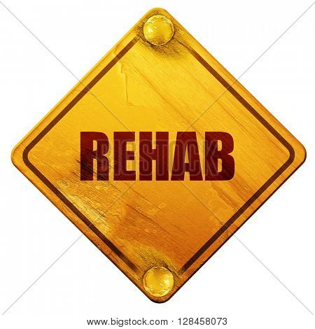 rehab, 3D rendering, isolated grunge yellow road sign