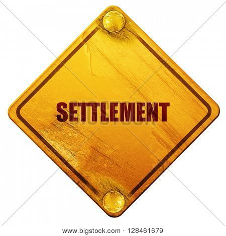 settlement, 3D rendering, isolated grunge yellow road sign
