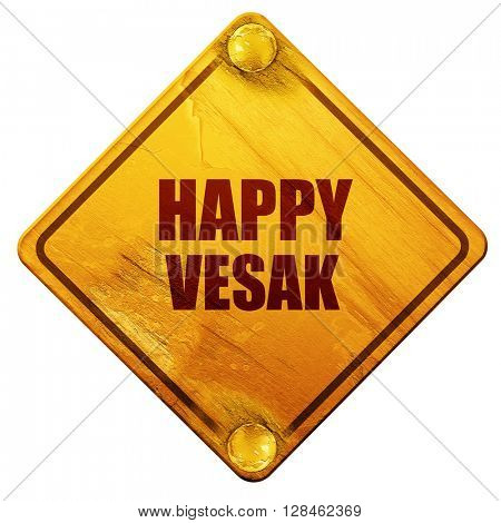 happy vesak, 3D rendering, isolated grunge yellow road sign