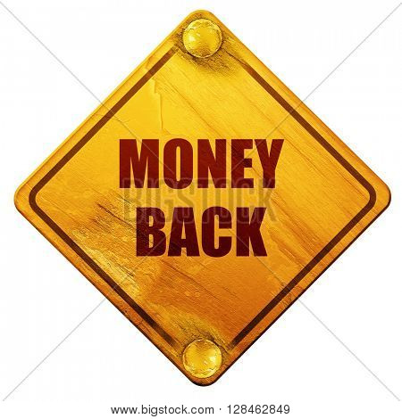 money back sign, 3D rendering, isolated grunge yellow road sign