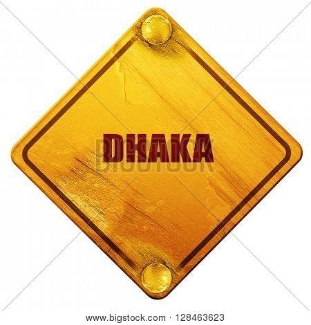 dhaka, 3D rendering, isolated grunge yellow road sign