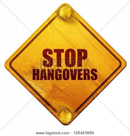 stop hangovers, 3D rendering, isolated grunge yellow road sign