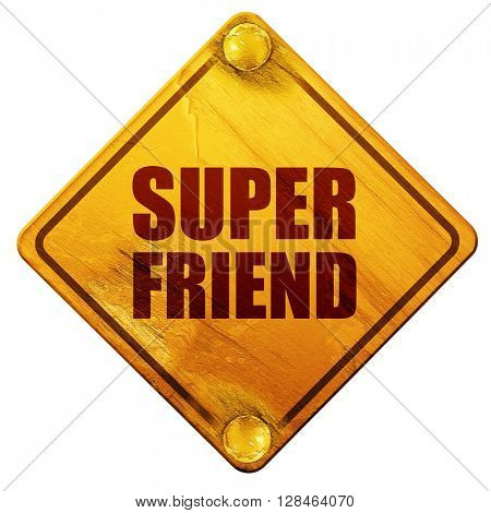 super friend, 3D rendering, isolated grunge yellow road sign