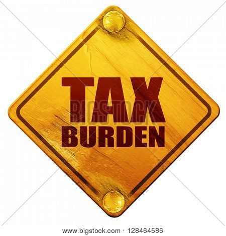 tax burden, 3D rendering, isolated grunge yellow road sign