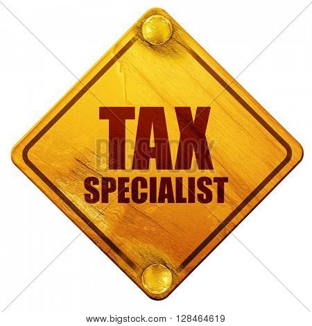 tax specialist, 3D rendering, isolated grunge yellow road sign