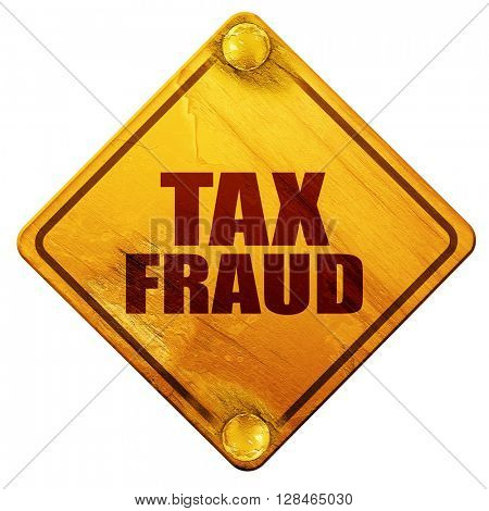 tax fraud, 3D rendering, isolated grunge yellow road sign