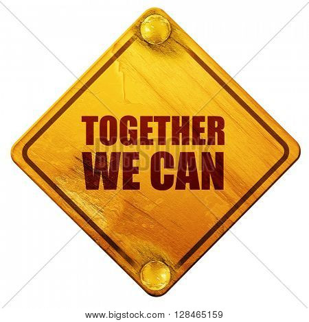 together we can, 3D rendering, isolated grunge yellow road sign